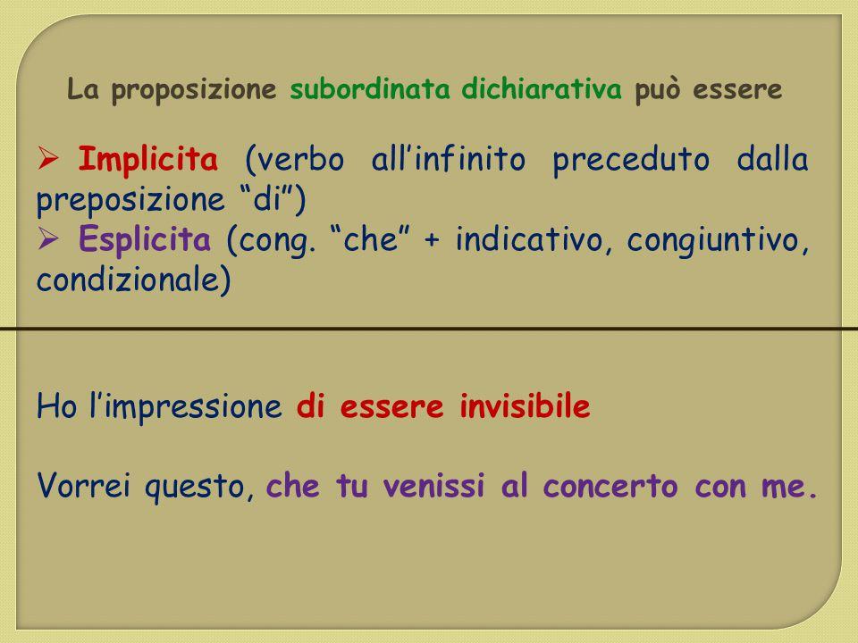 """La proposizione subordinata dichiarativa può essere  Implicita (verbo all'infinito preceduto dalla preposizione """"di"""")  Esplicita (cong. """"che"""" + indi"""