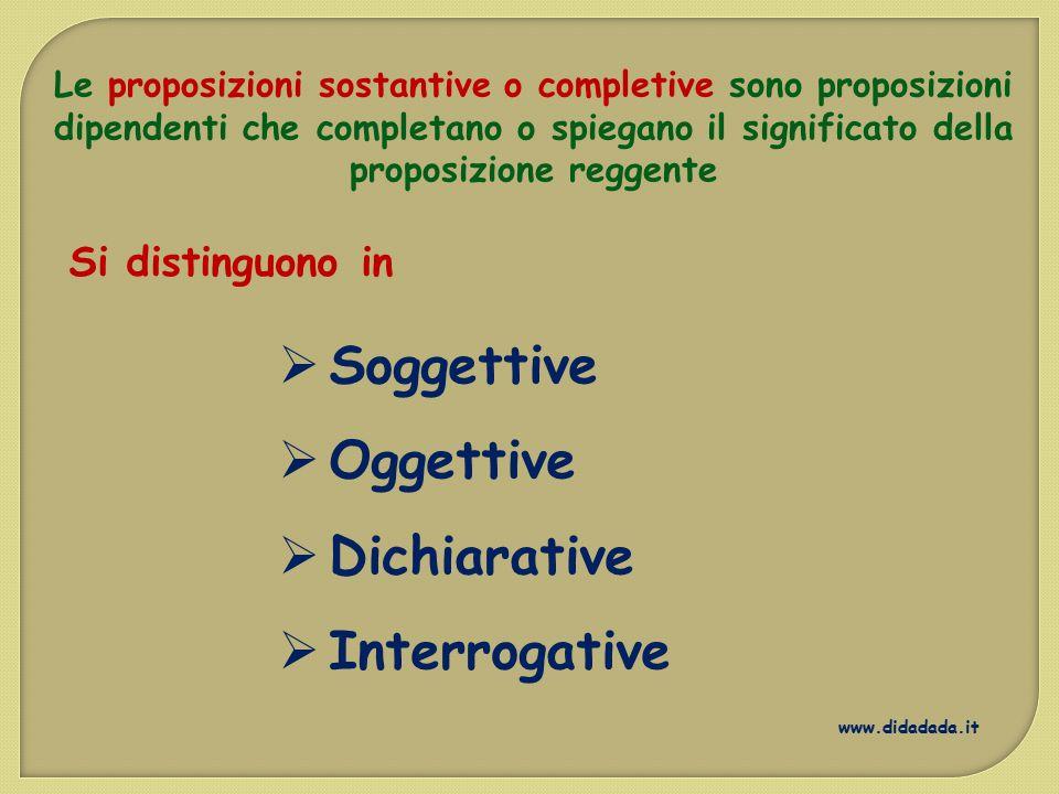 Le proposizioni sostantive o completive sono proposizioni dipendenti che completano o spiegano il significato della proposizione reggente www.didadada