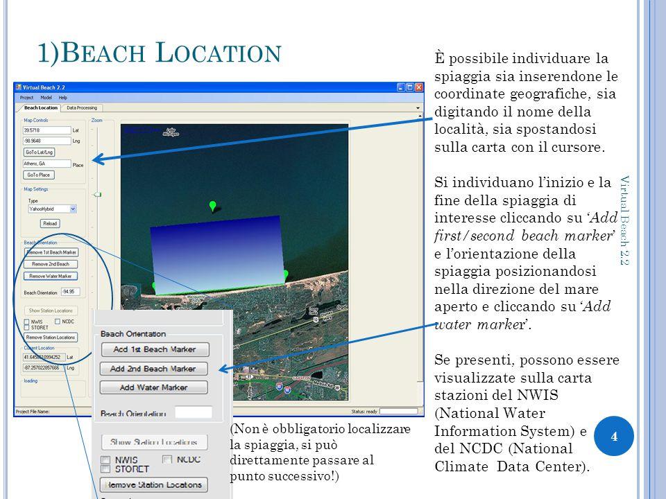 1)B EACH L OCATION 4 Virtual Beach 2.2 È possibile individuare la spiaggia sia inserendone le coordinate geografiche, sia digitando il nome della località, sia spostandosi sulla carta con il cursore.