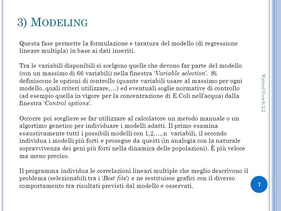 3) M ODELING 7 Virtual Beach 2.2 Questa fase permette la formulazione e taratura del modello (di regressione lineare multipla) in base ai dati inseriti.