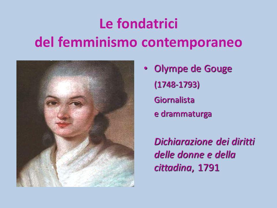 Le fondatrici del femminismo contemporaneo Olympe de Gouge Olympe de Gouge(1748-1793)Giornalista e drammaturga Dichiarazione dei diritti delle donne e della cittadina, 1791