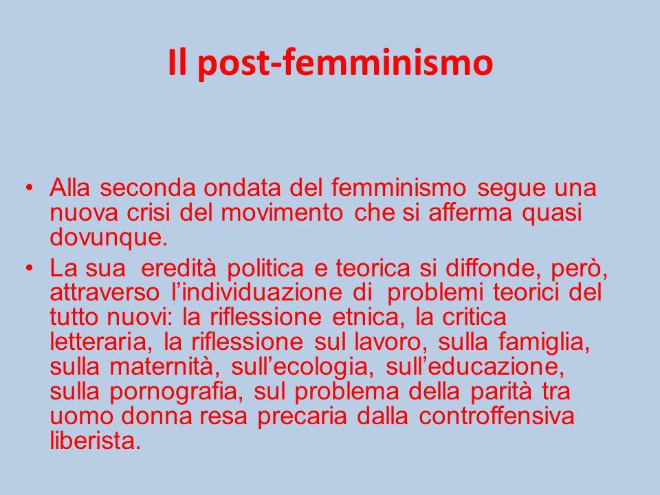 Il post-femminismo Alla seconda ondata del femminismo segue una nuova crisi del movimento che si afferma quasi dovunque.