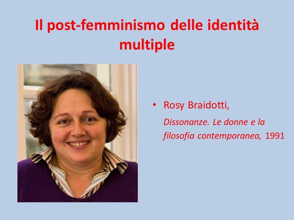 Il post-femminismo delle identità multiple Rosy Braidotti, Dissonanze.