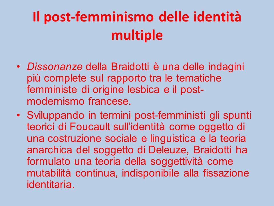 Il post-femminismo delle identità multiple Dissonanze della Braidotti è una delle indagini più complete sul rapporto tra le tematiche femministe di origine lesbica e il post- modernismo francese.