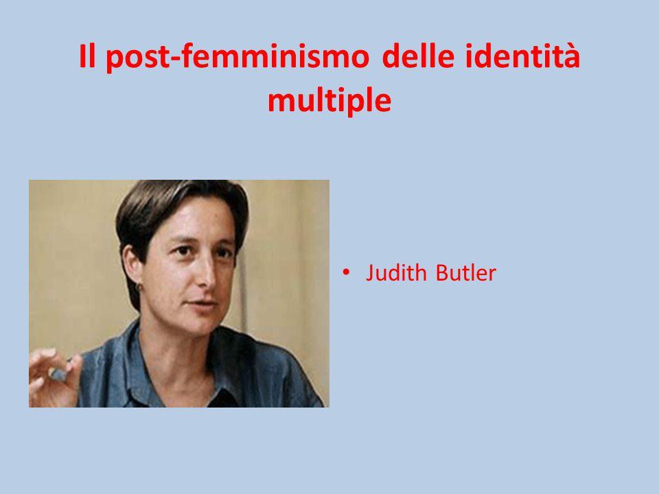 Il post-femminismo delle identità multiple Judith Butler