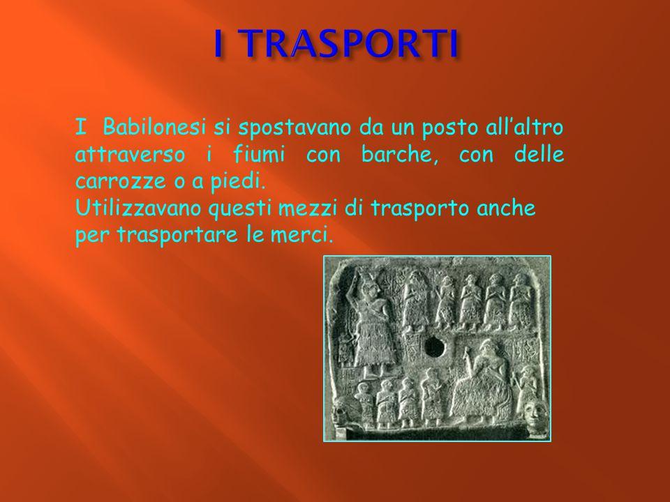 I Babilonesi si spostavano da un posto all'altro attraverso i fiumi con barche, con delle carrozze o a piedi. Utilizzavano questi mezzi di trasporto a