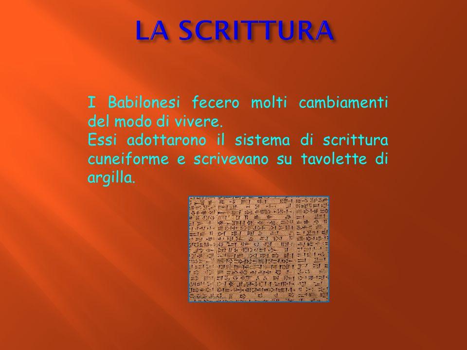 I Babilonesi fecero molti cambiamenti del modo di vivere. Essi adottarono il sistema di scrittura cuneiforme e scrivevano su tavolette di argilla.