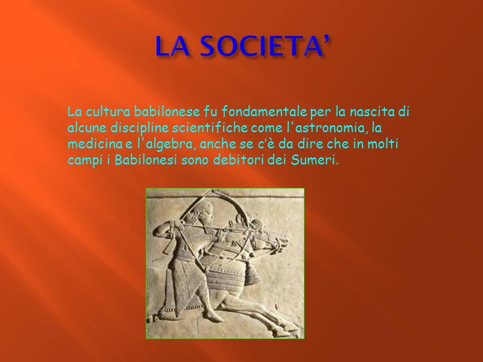 La cultura babilonese fu fondamentale per la nascita di alcune discipline scientifiche come l'astronomia, la medicina e l'algebra, anche se c'è da dir