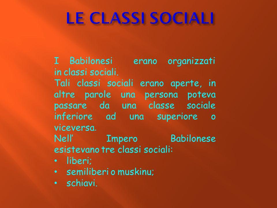 I Babilonesi erano organizzati in classi sociali. Tali classi sociali erano aperte, in altre parole una persona poteva passare da una classe sociale i