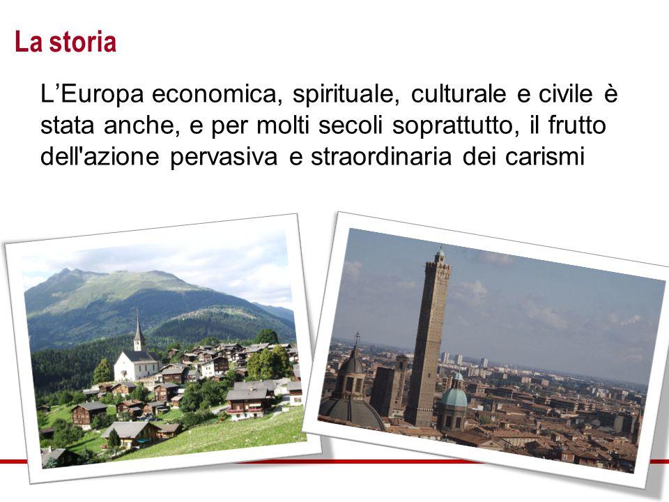 La storia L'Europa economica, spirituale, culturale e civile è stata anche, e per molti secoli soprattutto, il frutto dell azione pervasiva e straordinaria dei carismi