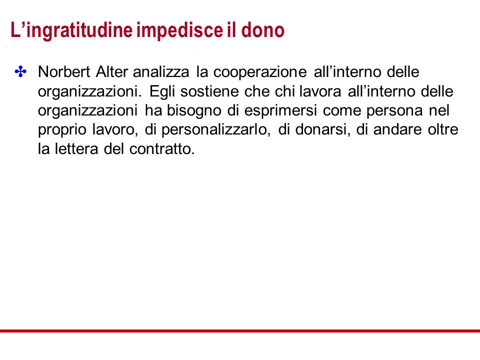 L'ingratitudine impedisce il dono ✤ Norbert Alter analizza la cooperazione all'interno delle organizzazioni.