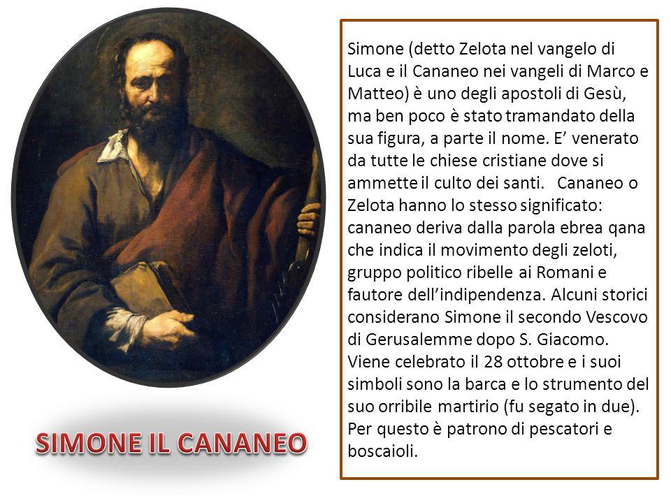 Simone (detto Zelota nel vangelo di Luca e il Cananeo nei vangeli di Marco e Matteo) è uno degli apostoli di Gesù, ma ben poco è stato tramandato dell