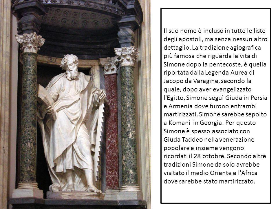 Il suo nome è incluso in tutte le liste degli apostoli, ma senza nessun altro dettaglio. La tradizione agiografica più famosa che riguarda la vita di