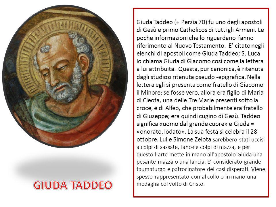 Giuda Taddeo (+ Persia 70) fu uno degli apostoli di Gesù e primo Catholicos di tutti gli Armeni. Le poche informazioni che lo riguardano fanno riferim