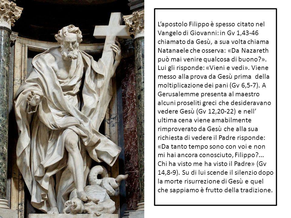 L'apostolo Filippo è spesso citato nel Vangelo di Giovanni: in Gv 1,43-46 chiamato da Gesù, a sua volta chiama Natanaele che osserva: «Da Nazareth può