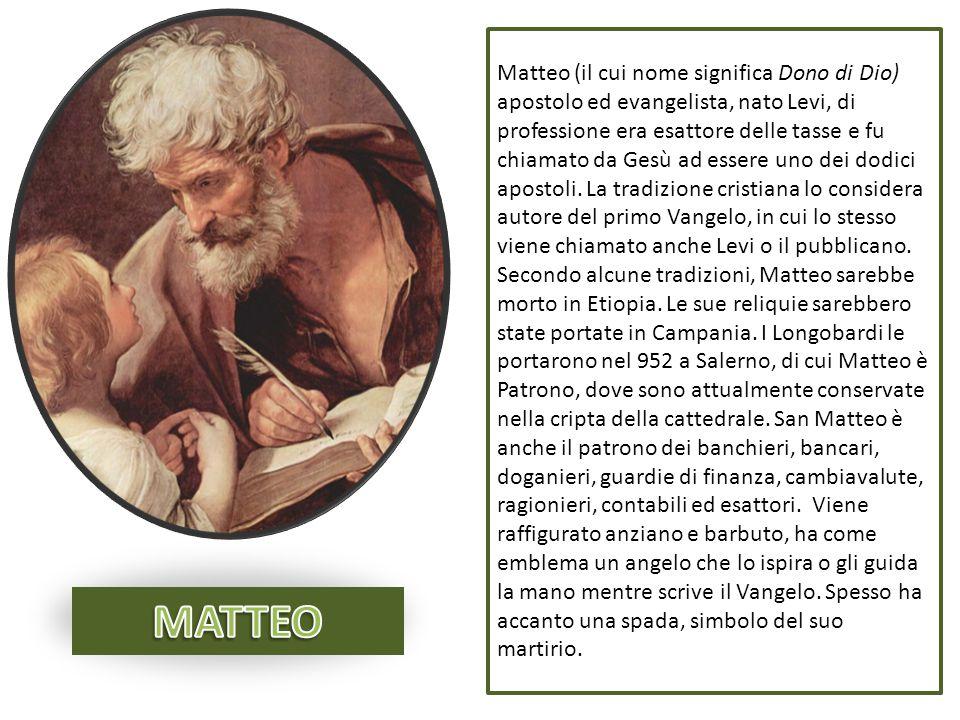 Matteo (il cui nome significa Dono di Dio) apostolo ed evangelista, nato Levi, di professione era esattore delle tasse e fu chiamato da Gesù ad essere