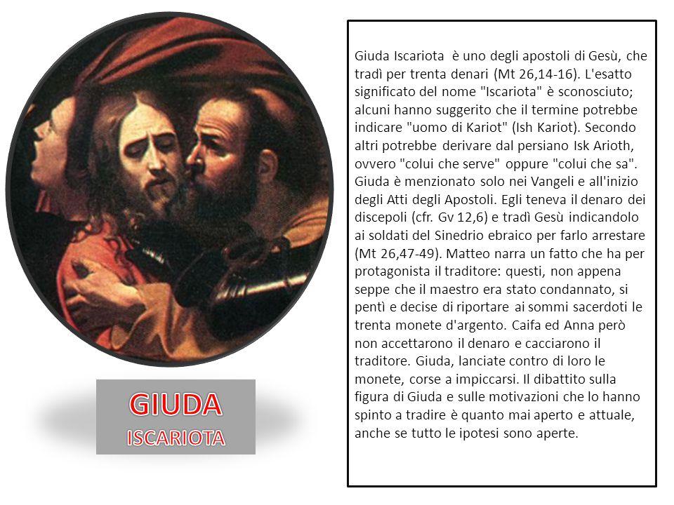 Giuda Iscariota è uno degli apostoli di Gesù, che tradì per trenta denari (Mt 26,14-16). L'esatto significato del nome