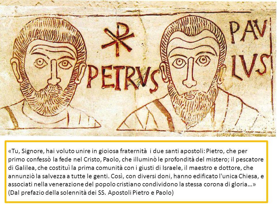 «Tu, Signore, hai voluto unire in gioiosa fraternità i due santi apostoli: Pietro, che per primo confessò la fede nel Cristo, Paolo, che illuminò le p