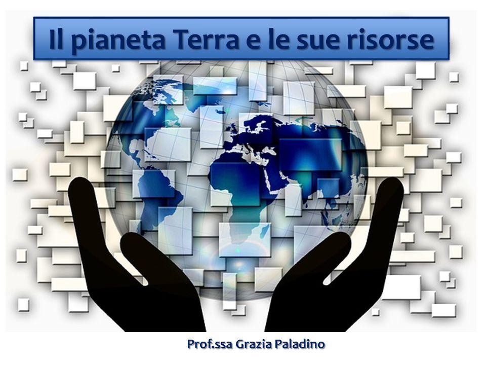 Prof.ssa Grazia Paladino Il pianeta Terra e le sue risorse