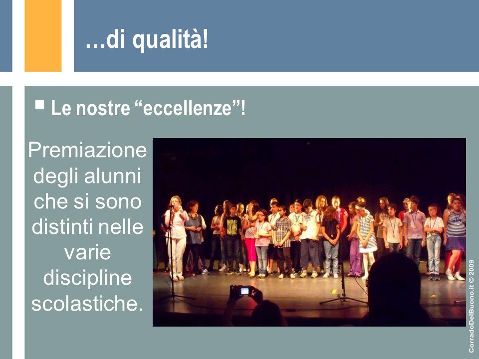"""…di qualità!  Le nostre """"eccellenze""""! Premiazione degli alunni che si sono distinti nelle varie discipline scolastiche."""