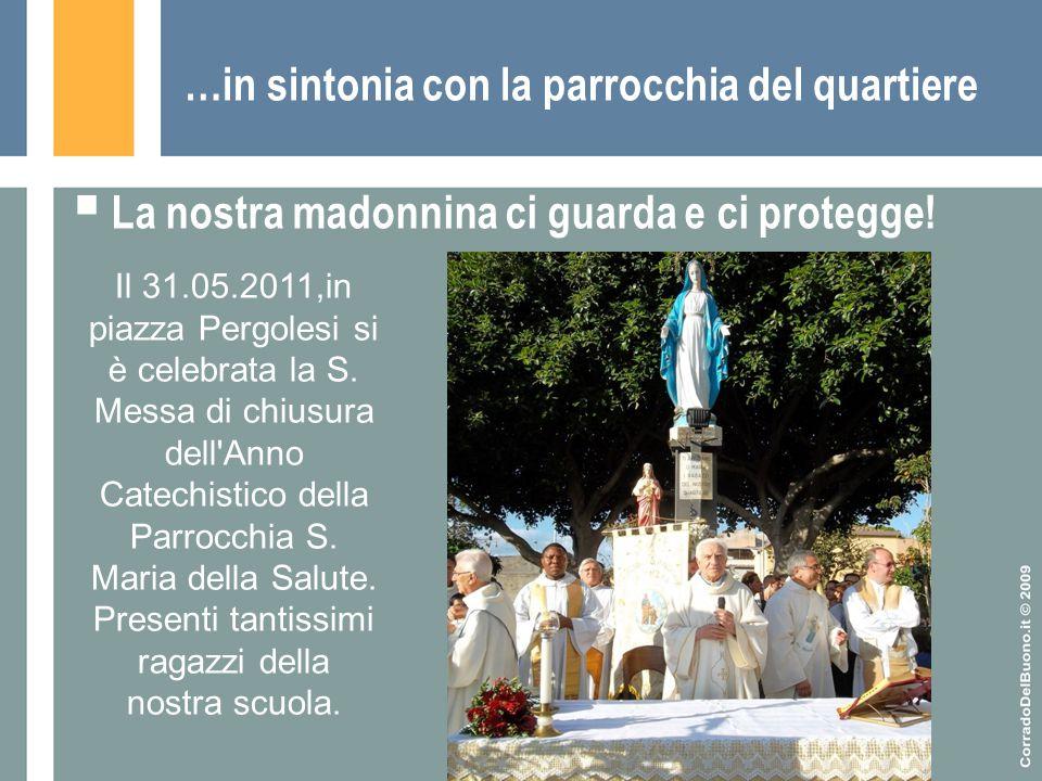 …in sintonia con la parrocchia del quartiere  La nostra madonnina ci guarda e ci protegge! Il 31.05.2011,in piazza Pergolesi si è celebrata la S. Mes