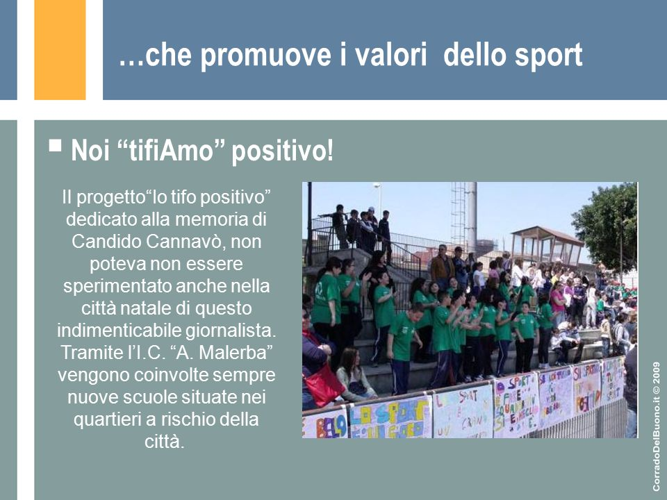 """…che promuove i valori dello sport  Noi """"tifiAmo"""" positivo! Il progetto""""Io tifo positivo"""" dedicato alla memoria di Candido Cannavò, non poteva non es"""