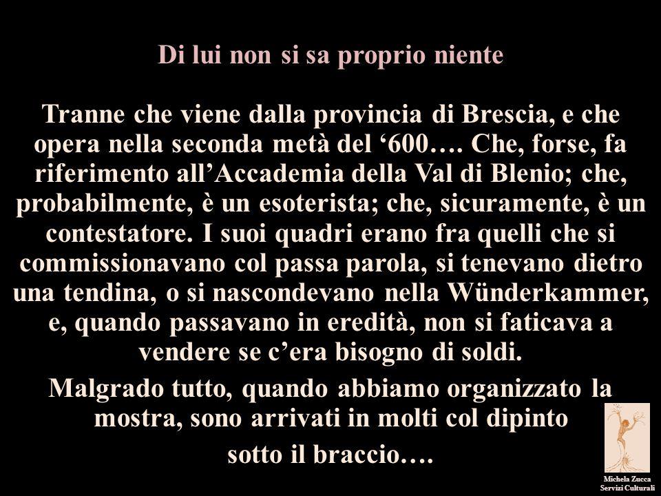 Michela Zucca Servizi Culturali Di lui non si sa proprio niente Tranne che viene dalla provincia di Brescia, e che opera nella seconda metà del '600….