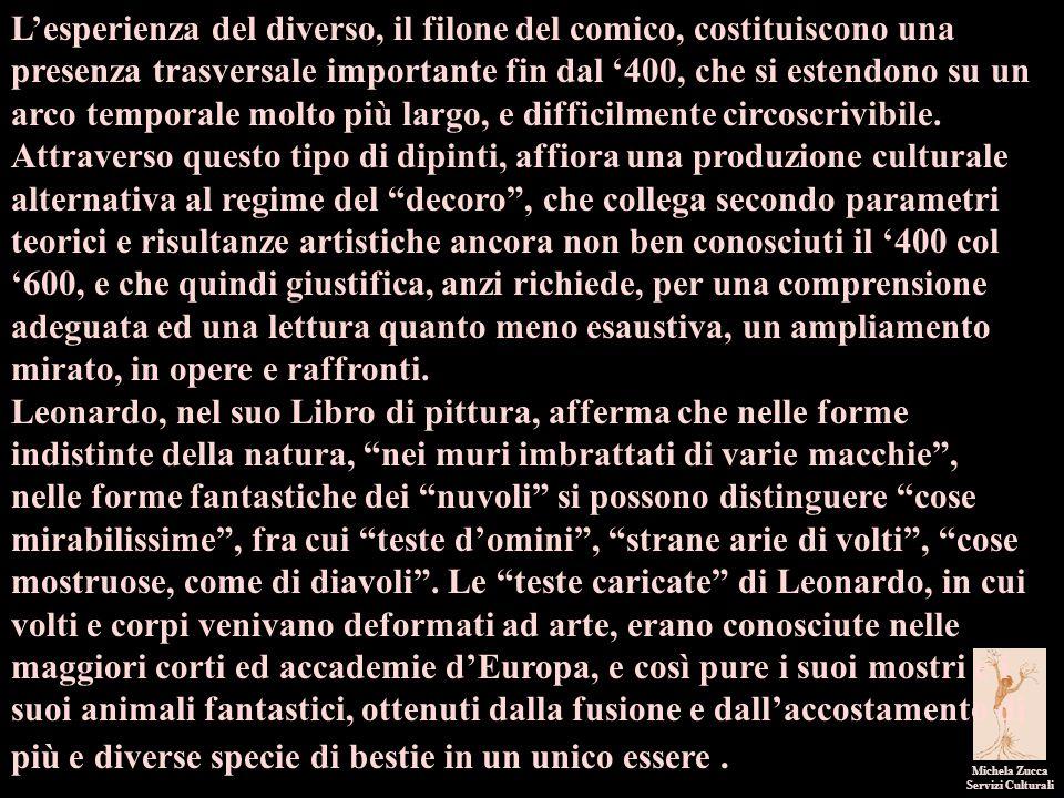Michela Zucca Servizi Culturali L'esperienza del diverso, il filone del comico, costituiscono una presenza trasversale importante fin dal '400, che si