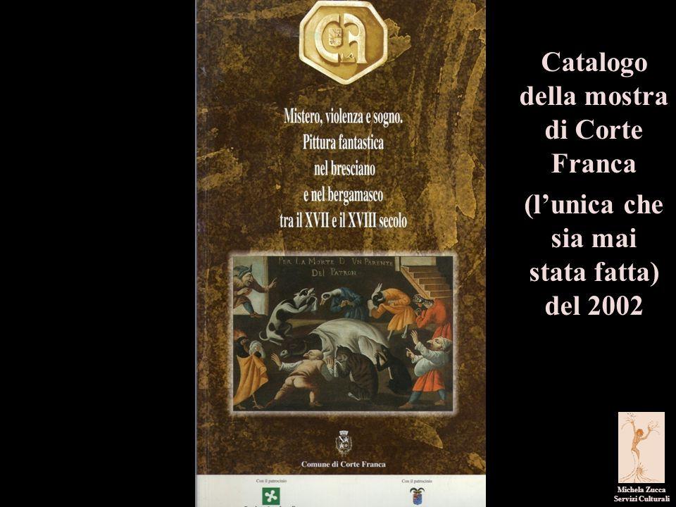 Catalogo della mostra di Corte Franca (l'unica che sia mai stata fatta) del 2002 Michela Zucca Servizi Culturali