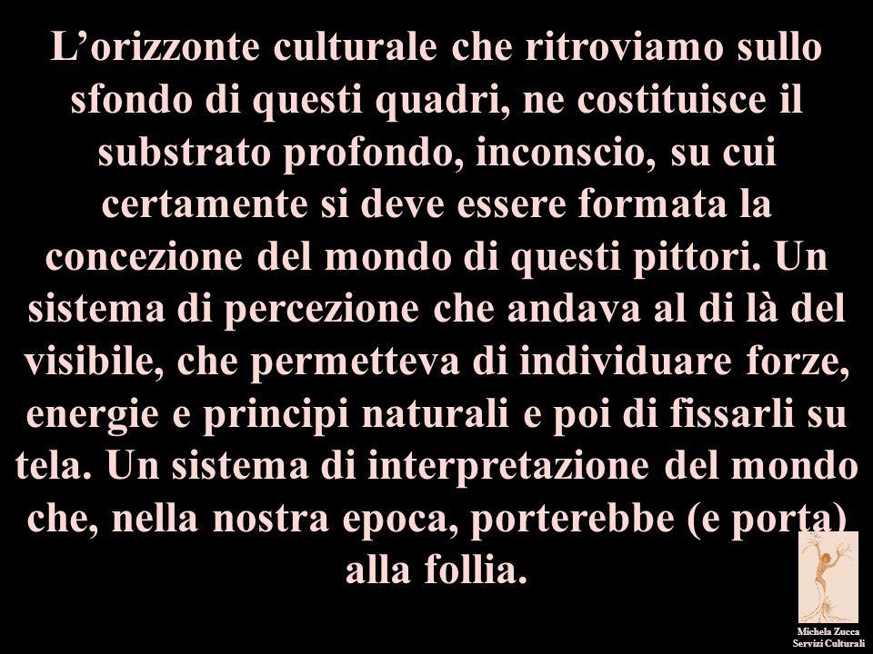 Michela Zucca Servizi Culturali L'orizzonte culturale che ritroviamo sullo sfondo di questi quadri, ne costituisce il substrato profondo, inconscio, s