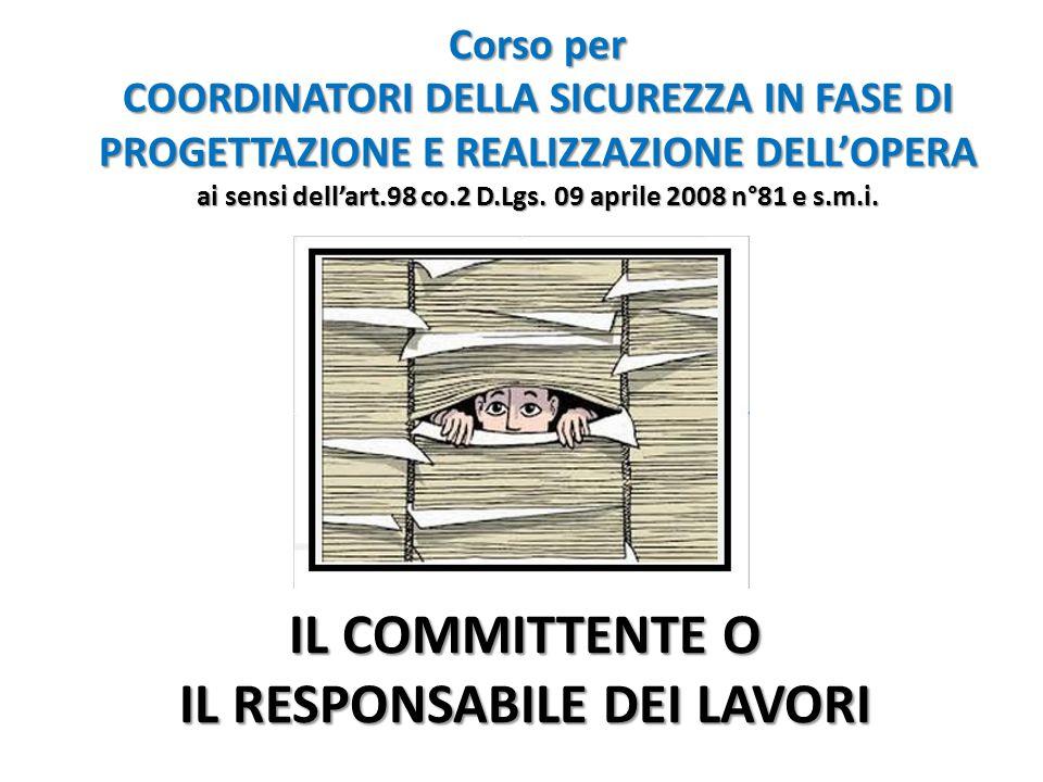 IL COMMITTENTE O IL RESPONSABILE DEI LAVORI Corso per COORDINATORI DELLA SICUREZZA IN FASE DI PROGETTAZIONE E REALIZZAZIONE DELL'OPERA ai sensi dell'art.98 co.2 D.Lgs.