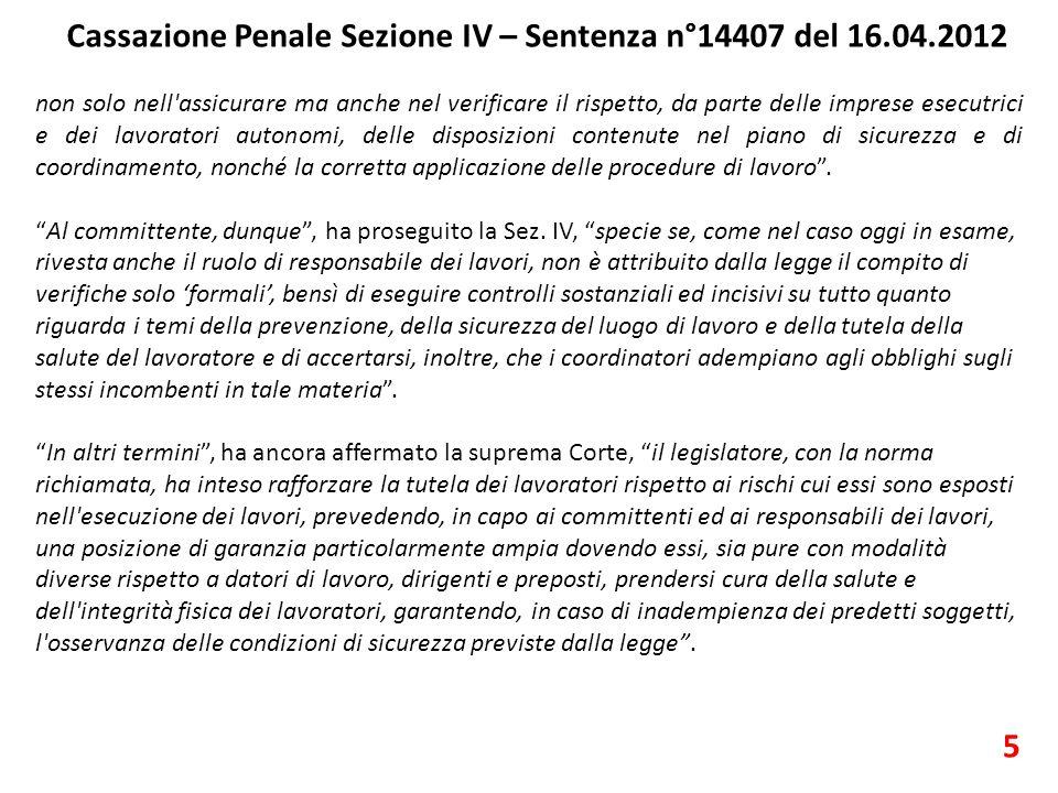 Cassazione Penale Sezione IV – Sentenza n°14407 del 16.04.2012 5 non solo nell assicurare ma anche nel verificare il rispetto, da parte delle imprese esecutrici e dei lavoratori autonomi, delle disposizioni contenute nel piano di sicurezza e di coordinamento, nonché la corretta applicazione delle procedure di lavoro .