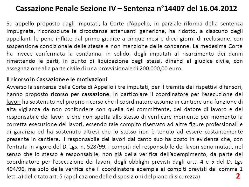 Cassazione Penale Sezione IV – Sentenza n°14407 del 16.04.2012 2 Su appello proposto dagli imputati, la Corte d'Appello, in parziale riforma della sentenza impugnata, riconosciute le circostanze attenuanti generiche, ha ridotto, a ciascuno degli appellanti le pene inflitte dal primo giudice a cinque mesi e dieci giorni di reclusione, con sospensione condizionale delle stesse e non menzione delle condanne.