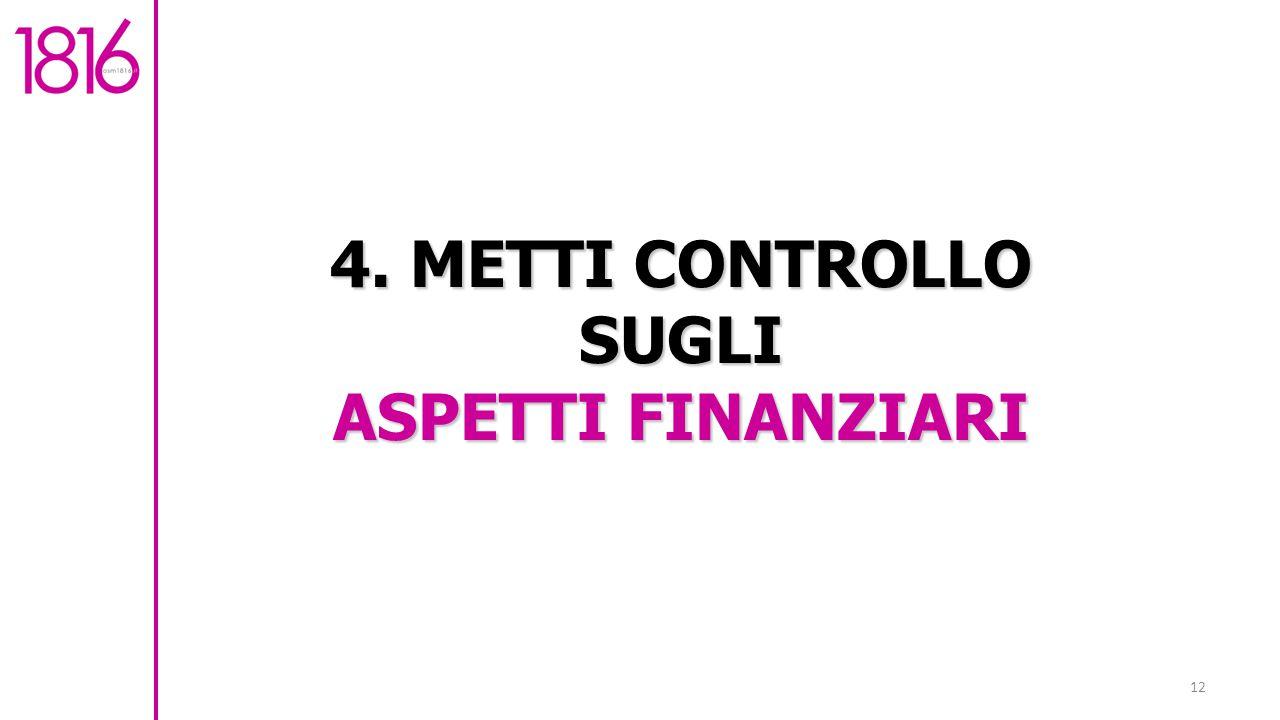 4. METTI CONTROLLO SUGLI ASPETTI FINANZIARI 12