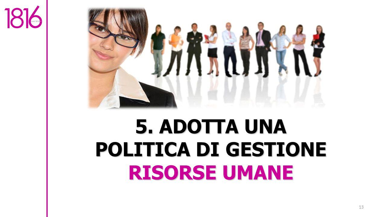5. ADOTTA UNA POLITICA DI GESTIONE RISORSE UMANE 13