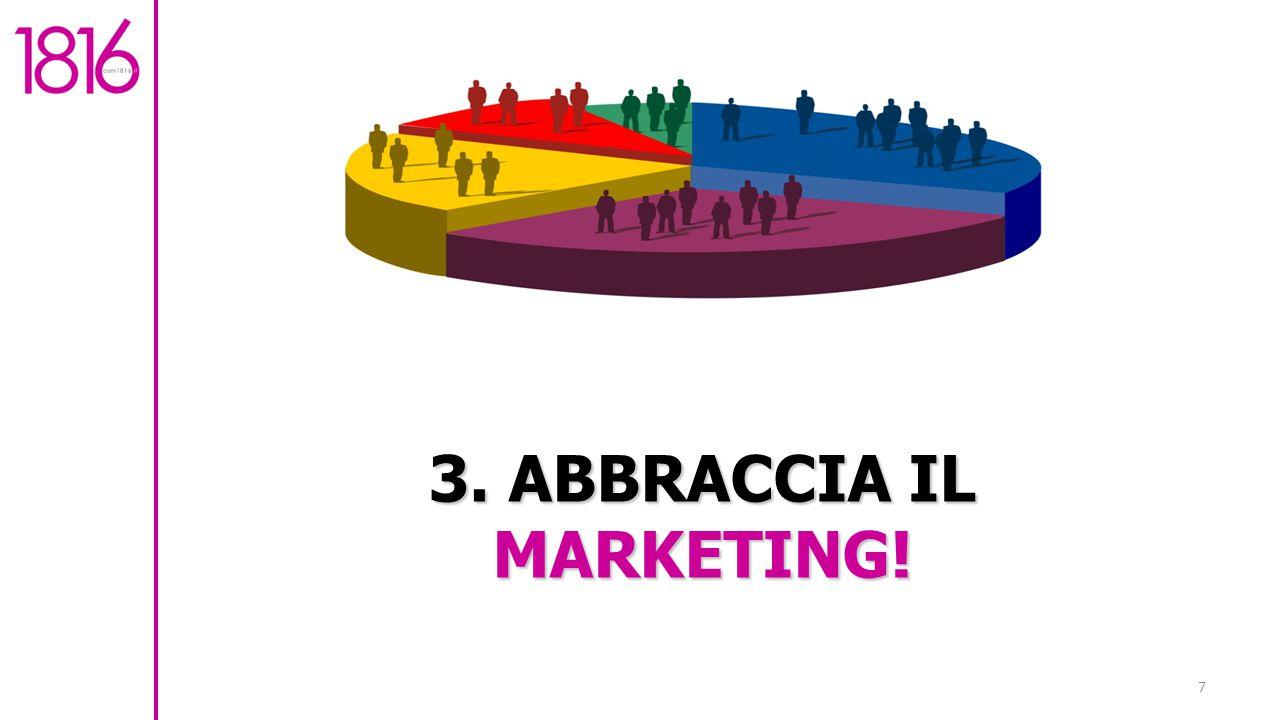 7 3. ABBRACCIA IL MARKETING!