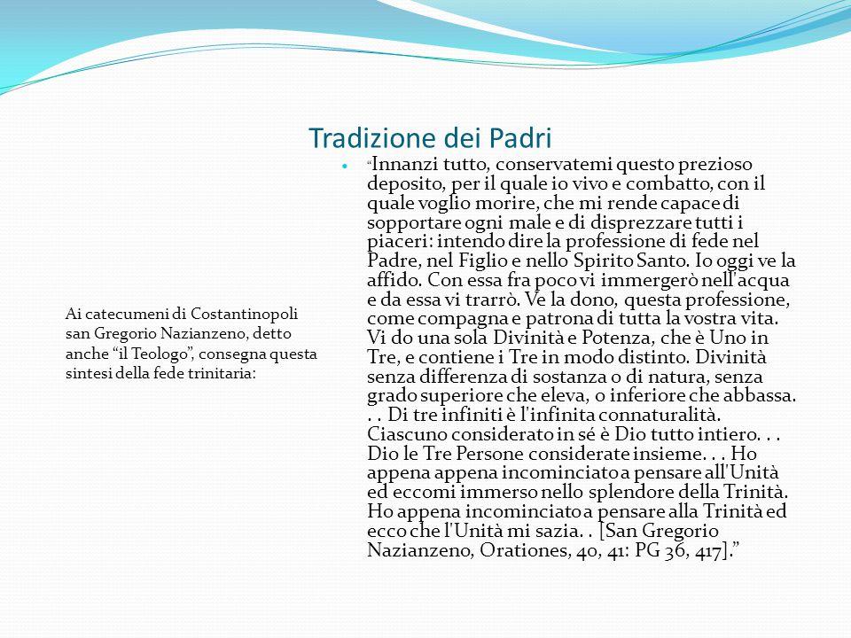 """Tradizione dei Padri Ai catecumeni di Costantinopoli san Gregorio Nazianzeno, detto anche """"il Teologo"""", consegna questa sintesi della fede trinitaria:"""
