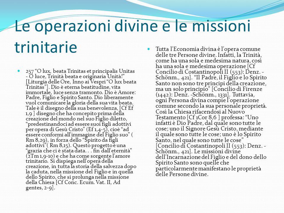 """Le operazioni divine e le missioni trinitarie 257 """"O lux, beata Trinitas et principalis Unitas - O luce, Trinità beata e originaria Unità!"""" [Liturgia"""