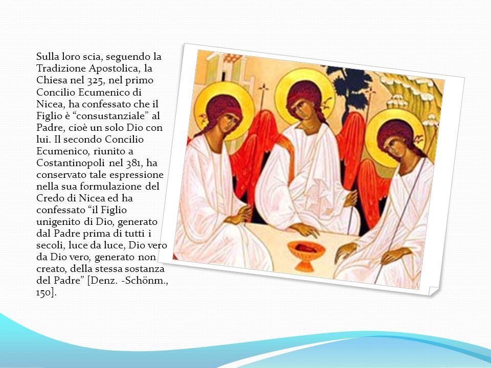"""Sulla loro scia, seguendo la Tradizione Apostolica, la Chiesa nel 325, nel primo Concilio Ecumenico di Nicea, ha confessato che il Figlio è """"consustan"""