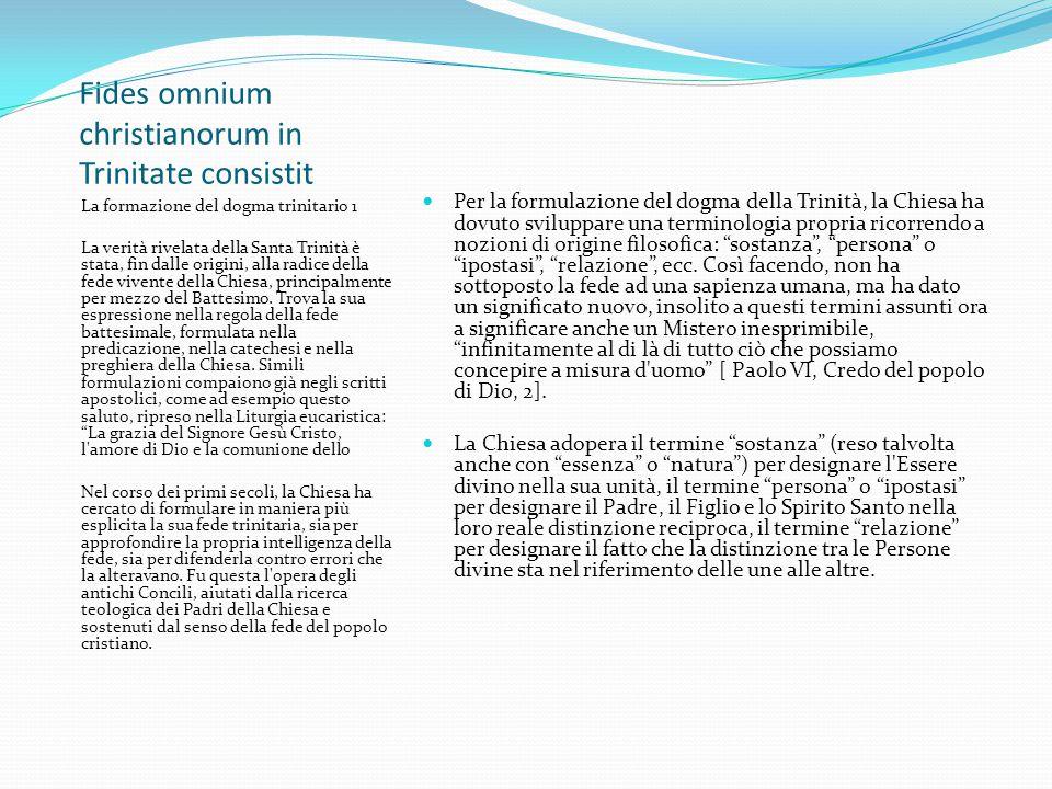 Fides omnium christianorum in Trinitate consistit La formazione del dogma trinitario 1 La verità rivelata della Santa Trinità è stata, fin dalle origi
