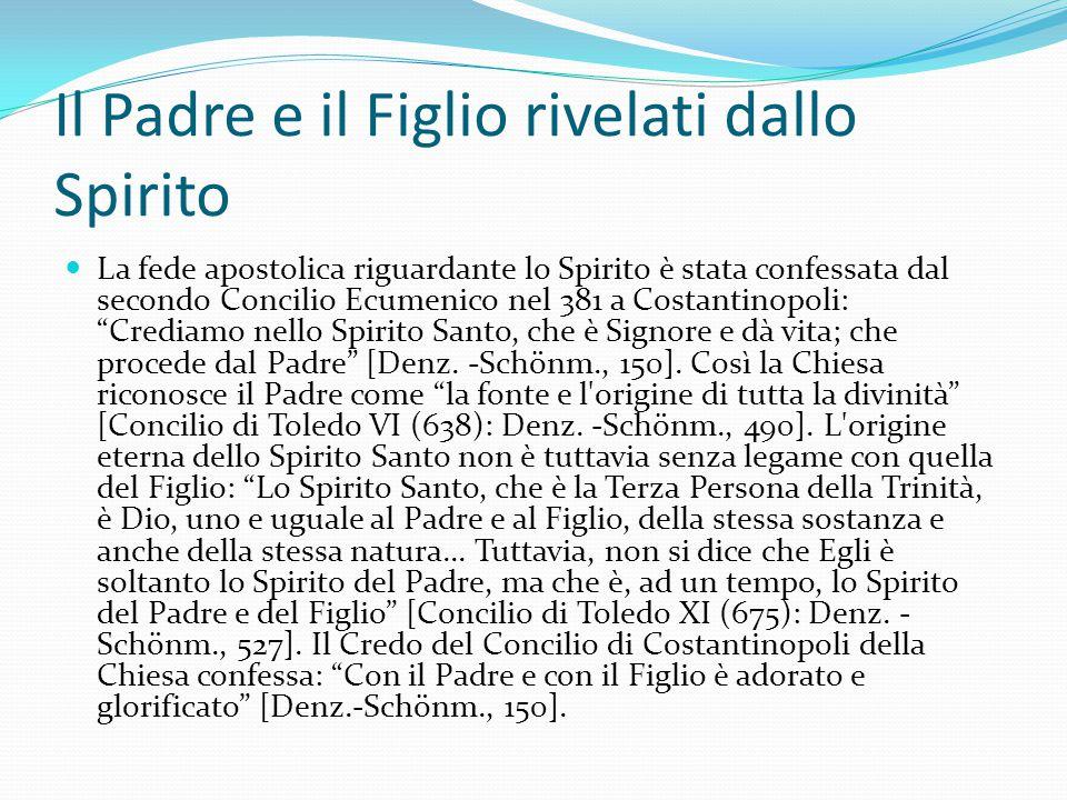 Il Padre e il Figlio rivelati dallo Spirito La fede apostolica riguardante lo Spirito è stata confessata dal secondo Concilio Ecumenico nel 381 a Cost