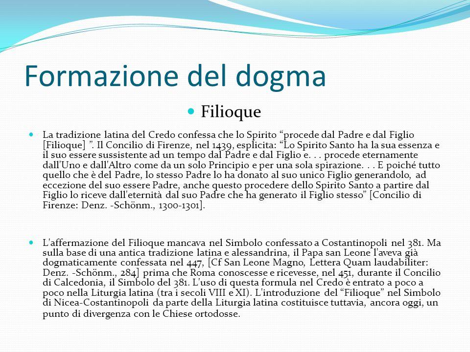 """Formazione del dogma La tradizione latina del Credo confessa che lo Spirito """"procede dal Padre e dal Figlio [Filioque] """". Il Concilio di Firenze, nel"""