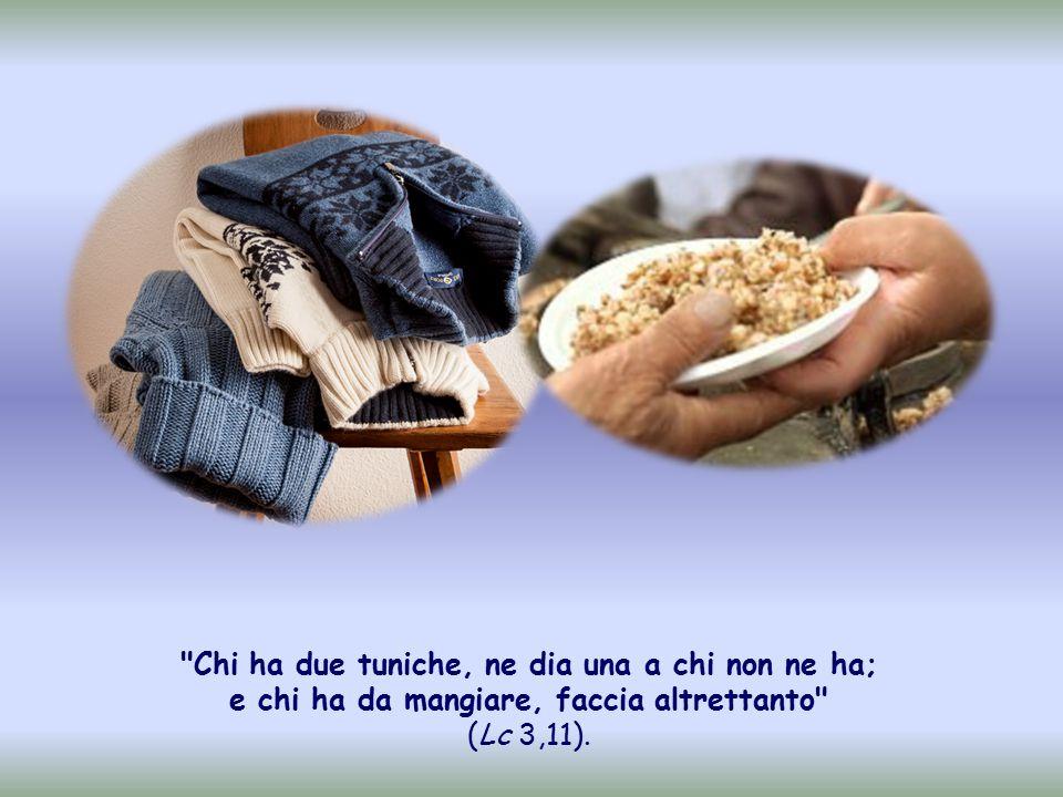 E sant Agostino: Ciò che è superfluo per i ricchi appartiene ai poveri. Anche i poveri hanno di che aiutarsi gli uni gli altri: uno può prestare le sue gambe allo zoppo, l altro gli occhi al cieco per guidarlo; un altro ancora può visitare i malati.