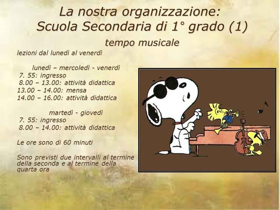 La nostra organizzazione: Scuola Secondaria di 1° grado (1) tempo musicale lezioni dal lunedì al venerdì lunedì – mercoledì - venerdì 7. 55: ingresso