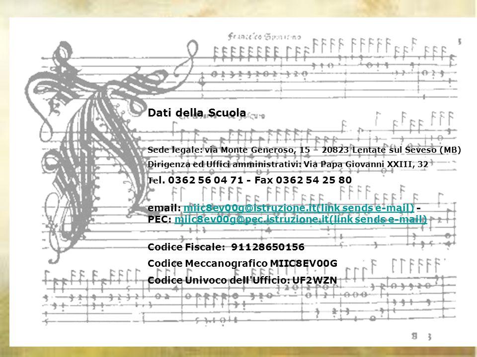 Dati della Scuola Sede legale: via Monte Generoso, 15 – 20823 Lentate sul Seveso (MB) Dirigenza ed Uffici amministrativi: Via Papa Giovanni XXIII, 32