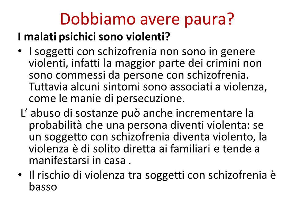 Dobbiamo avere paura.I malati psichici sono violenti.