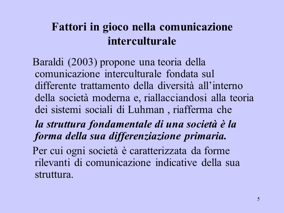 5 Fattori in gioco nella comunicazione interculturale Baraldi (2003) propone una teoria della comunicazione interculturale fondata sul differente trat