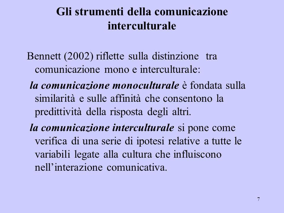 7 Gli strumenti della comunicazione interculturale Bennett (2002) riflette sulla distinzione tra comunicazione mono e interculturale: la comunicazione