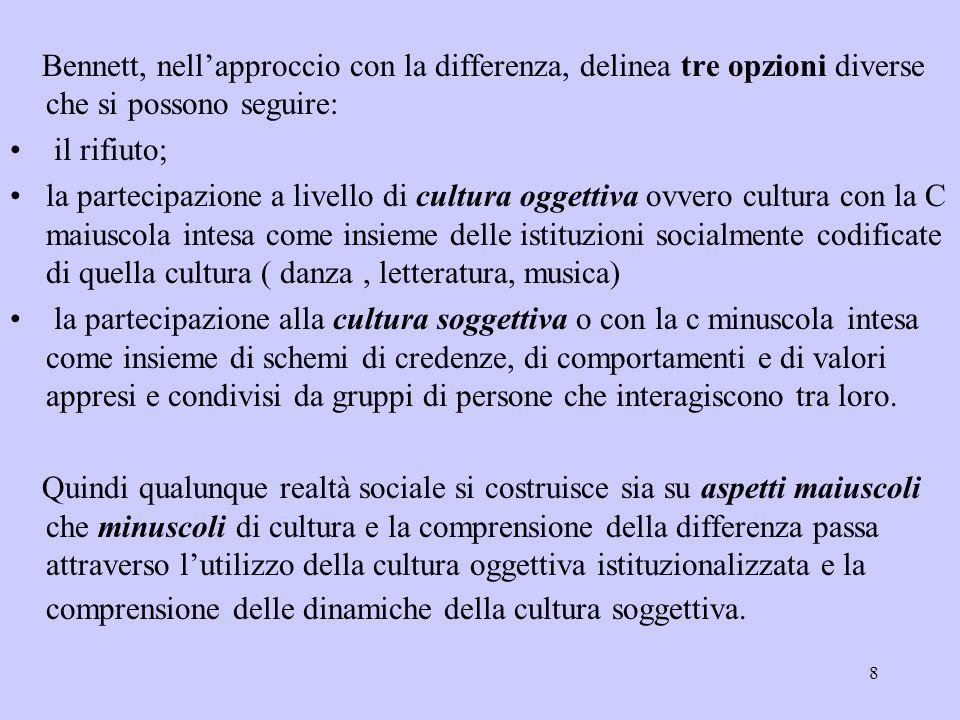 8 Bennett, nell'approccio con la differenza, delinea tre opzioni diverse che si possono seguire: il rifiuto; la partecipazione a livello di cultura og