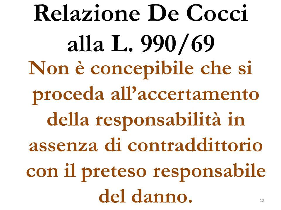 Relazione De Cocci alla L. 990/69 Non è concepibile che si proceda all'accertamento della responsabilità in assenza di contraddittorio con il preteso